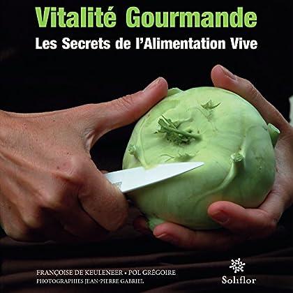 Vitalité gourmande: Les secrets de l'alimentation vive (FRANCOISE BLOUARD)