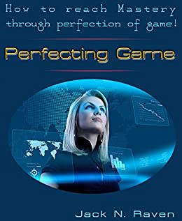 Perfecting Game: How To Reach Mastery Through Perfection Of Game! (enhanced performance, improve performance, performance success, performance appraisal, performance tuning) (English Edition) von [Raven, Jack N.]