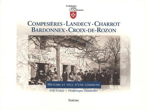 Compesières, Landecy, Charrot, Bardonnex, Croix-de-Rozon : Histoire et vécu d'une commune par Eric Golay