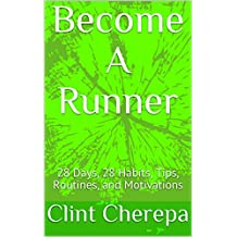 Become A Runner: 28 Days, 28 Habits, Tips, Routines, and Motivations (English Edition)