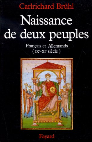 NAISSANCE DE DEUX PEUPLES.Français etAllemands IXème - XIème siècle par Carlrichard Brühl