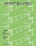 Sportbauten: Freizeit und Bewegung im urbanen Raum (DETAIL Special)