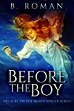 Before The Boy: The Prequel To The Moon Singer Trilogy (English Edition)