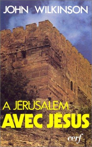 A Jérusalem avec Jésus par J Wilkinson