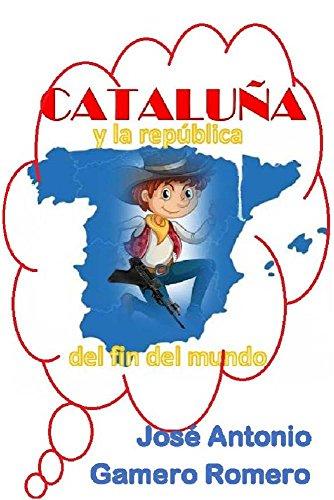 Cataluña y la república del fin del mundo por José Antonio Gamero Romero