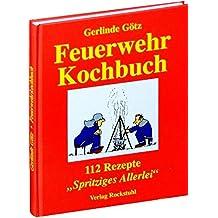 Feuerwehrkochbuch: 112 Rezepte. Spritziges Allerlei (Humorvolle Kochbücher von Gerlinde Götz / Geschenkideen zum Schmunzeln und Kochen.)