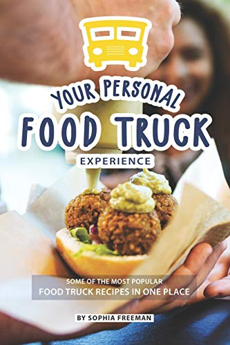 Your Personal Food Truck Experience: Some of the most Popular Food Truck Recipes in one Place (Food Truck Für Dummies)