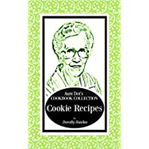 Aunt Dot's Cookbook Collection of Cookie Recipes (Sweet and Savory Treat 4) (English Edition)