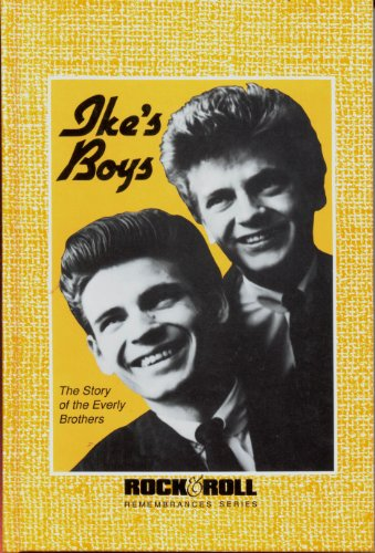 Ike's Boys: The Story of the Everly Brothers (Rock & Roll Remembrances, Band 9)