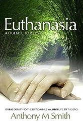 Euthanasia: A Licence to Kill?