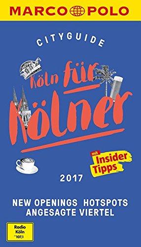 Fein Köln (MARCO POLO Cityguide Köln für Kölner 2017: Mit Insider-Tipps und Cityatlas. (MARCO POLO Cityguides))