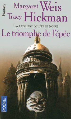 La légende de l'épée noire, Tome 3 : Le triomphe de l'épée par Margaret Weis, Tracy Hickman