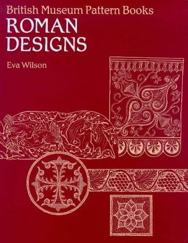 Roman Designs (British Museum Pattern Books) by Eva Wilson (1999-03-30)