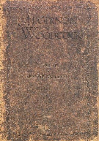Algernon Woodcock : Coffret tomes 1 à 4 : Tome 1 : L'oeil Fé 1e partie ; Tome 2 : L'oeil Fé 2e partie : Tome 3 : Sept coeurs d'Arran 1e partie ; Tome 4 Sept coeurs d'Arran 2e partie