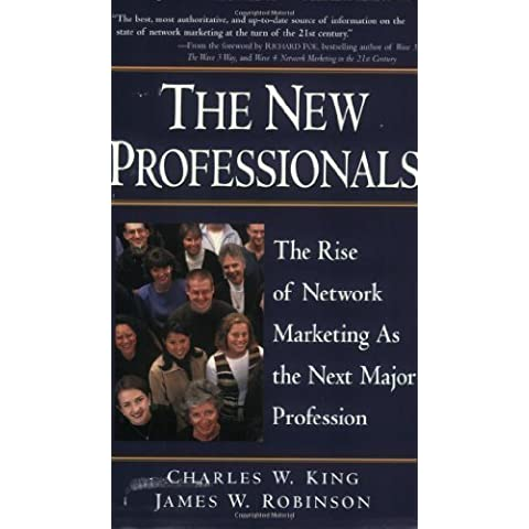 The New Professionals: The Rise of Network Marketing As the Next Major Profession 1st edition by Robinson, James W., King, Charles W. (2000)