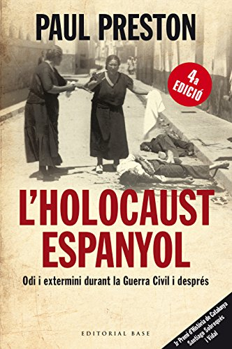 L'holocaust espanyol: Odi i extermini durant la Guerra Civil i després (Base Històrica Book 74) (Catalan Edition) por Paul Preston