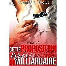Cette Proposition irrésistible du Milliardaire (Tome 2): (New Romance, Milliardaire, Suspense, Alpha Male, Thriller, Roman Érotique)