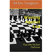 Winning Against 1.e4: Play the Sicilian Defense (English Edition)
