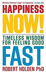 Happiness Now!: Timeless Wisdom for Feeling Good Fast by Robert Holden (2011-01-03)
