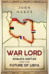 War Lord: Khalifa Haftar and the Future of Libya Hardcover