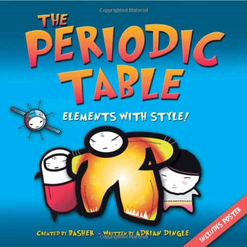 The Periodic Table: Elements with Style (Basher)
