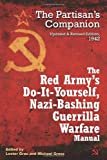 The Red Army's Do-it-Yourself Nazi-Bashing Guerrilla Warfare Manual: The Partizan's Handbook, Updated and Revised Edition 1943