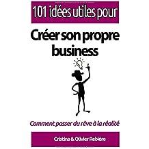 """101 idées utiles pour... créer son propre business: La """"big picture"""" pour monter votre propre affaire en toute simplicité!"""