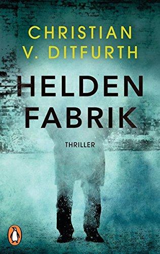 Heldenfabrik: Thriller - Kommissar de Bodts erster Fall (Kommissar de Bodt ermittelt, Band 1)