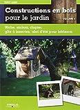 Constructions en bois pour le jardin : Volume 1, Niche, nichoir, clapier, gîte à insectes, abri d'été pour hérisson