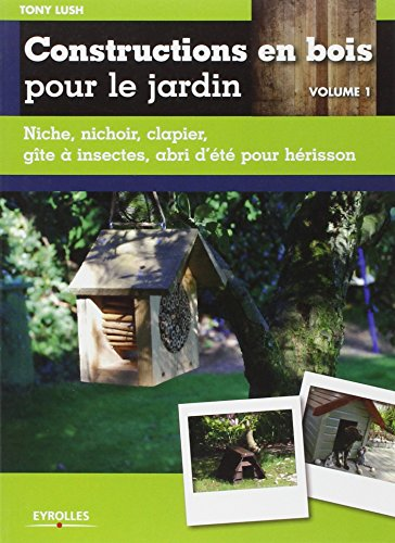 constructions-en-bois-pour-le-jardin-volume-1-niche-nichoir-clapier-gite-a-insectes-abri-dete-pour-h