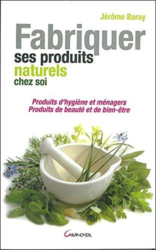 Fabriquer ses produits naturels chez soi par Jérôme Baray