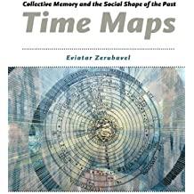 Time Maps – Collective Memory and the Social Shape  of the Past