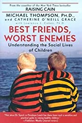 By Michael Thompson ; Catherine O'Neill Grace ; Catherine O'Neill Grace ( Author ) [ Best Friends, Worst Enemies: Understanding the Social Lives of Children By Jul-2002 Paperback