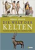 Die Welt der Kelten: Geschichte und Mythos eines rätselhaften Volkes ( Januar 2013 ) -