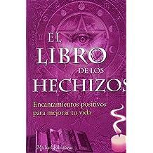 libro de los hechizos, el. encantamientos positivos para mejorar tu vid