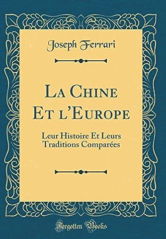 La Chine Et L'Europe: Leur Histoire Et Leurs Traditions Comparees (Classic Reprint)