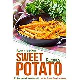 Easy to Make Sweet Potato Recipes: 25 Recipes Guaranteed to Make Them Beg for More (English Edition)