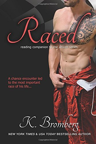 Raced: (Reading companion to the bestselling Driven Series): 4 (The Driven Trilogy): Written by K. Bromberg, 2014 Edition, (1st Edition) Publisher: JKB Publishing [Paperback]
