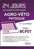 Physique 24 Jours pour Préparer l'Oral du Concours Agro-Veto Filière BCPST