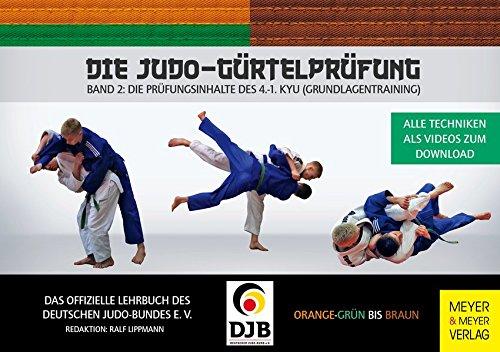 Die Judo-Gürtelprüfung: Band 2: Die Prüfungsinhalte des 4.-1. Kyu (Grundlagentraining) -