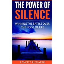 The Power of Silence: Winning The Battle Over The Noise Of Life (Inner Life, Introversion, Busy Life, Power Of Quiet, Slowing Down) (English Edition)