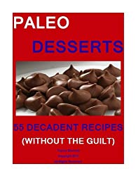PALEO DESSERTS-FIFTY FIVE DECADENT RECIPES (WITHOUT THE GUILT) (English Edition)