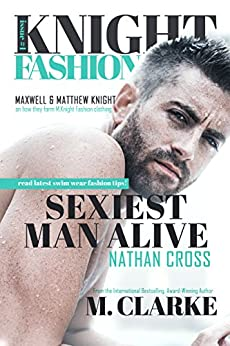 Sexiest Man Alive (Book 1) (MOVIE BOOK TRAILER: https://youtu.be/loLaqma2-kg ): Knight Fashion Series by [Clarke, M.]