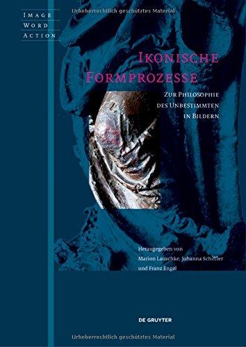 Ikonische Formprozesse: Zur Philosophie Des Unbestimmten in Bildern (Actus Et Imago)