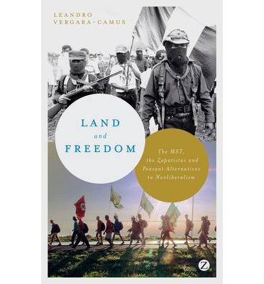 [(Land and Freedom: The MST, the Zapatistas and Peasant Alternatives to Neoliberalism)] [Author: Leandro Vergara-Camus] published on (September, 2014)