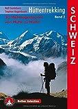 Hüttentrekking Band 2: Schweiz: 30 Mehrtagestouren von Hütte zu Hütte (Rother Selection) - Ralf Gantzhorn, Stephan Hagenbusch