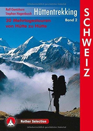 Preisvergleich Produktbild Hüttentrekking Band 2: Schweiz: 30 Mehrtagestouren von Hütte zu Hütte (Rother Selection)
