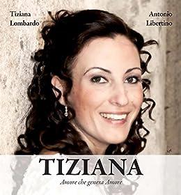Tiziana: Amore che genera Amore di [Tiziana Lombardo Antonio Libertino]