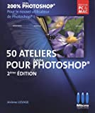 200% Photoshop : 50 ateliers pour débuter avec photoshop