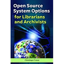 Open Source System Options for Librarians and Archivists